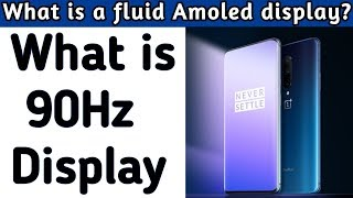 What is 90Hz display. What is a fluid Amoled display in One plus 7 pro ?