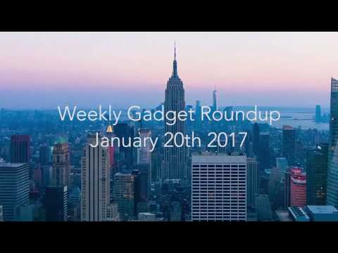 Weekly Gadget Roundup - January 20th 2017