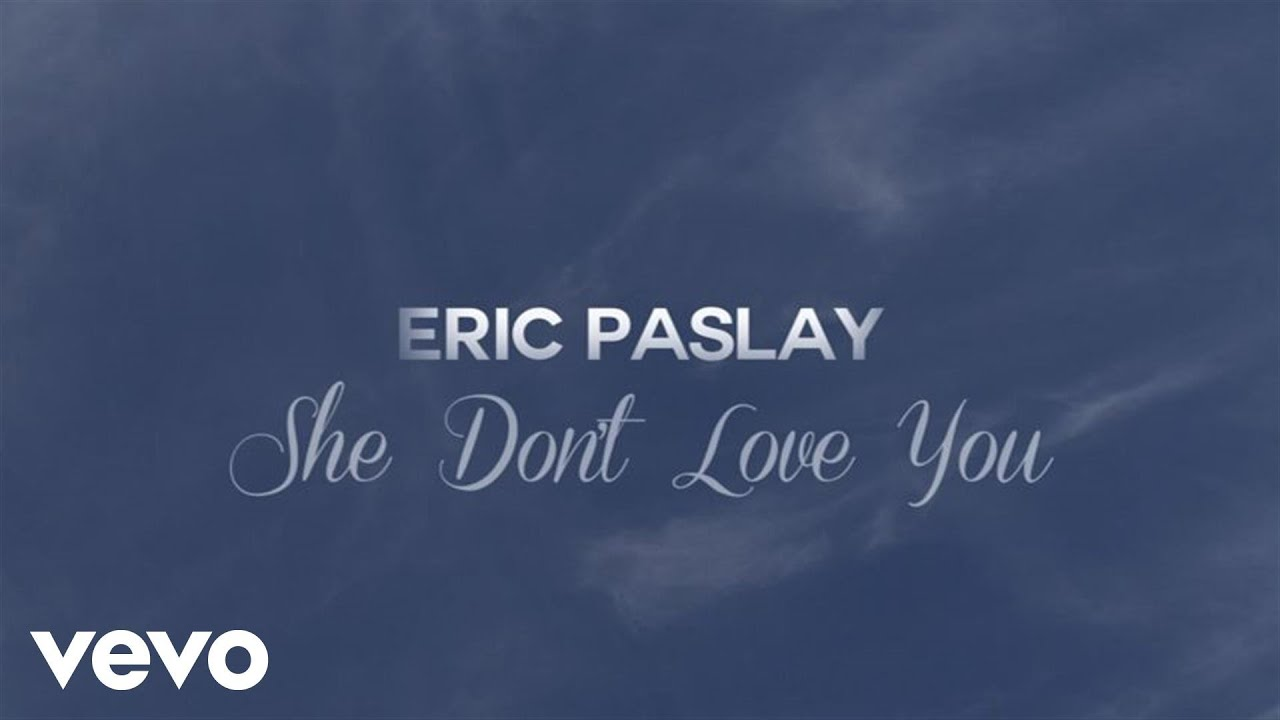 Eric Paslay She Dont Love You Lyric Video Youtube