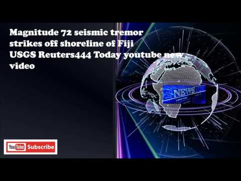 Magnitude 72 seismic tremor strikes off shoreline of Fiji USGS Reuters444 Today youtube new video
