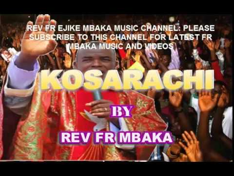 Download REV FR MBAKA -  KOSARACHI - Latest Father Mbaka Video and Songs 2019