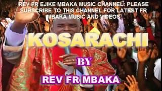 REV FR MBAKA -  KOSARACHI - Latest Father Mbaka Video and Songs 2019