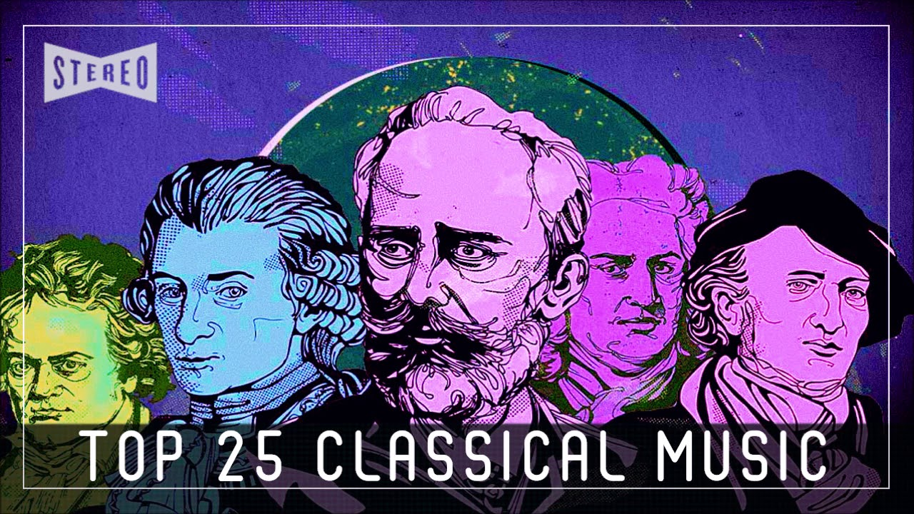 Top 25 Classical Music Most Beautiful Classical Music In The World Youtube
