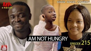 AM NOT HUNGRY Mark Angel Comedy Episode 215