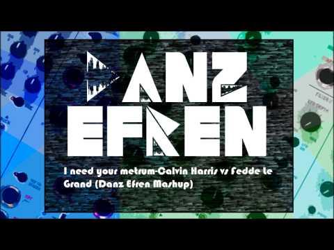I need your metrum-Calvin Harris vs Fedde le Grand (Danz Efren Mashup)