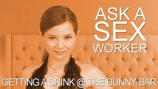 Ask a Sex Worker - Getting a Drink at the Bunny Bar