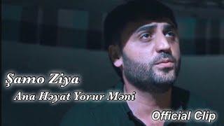 Şamo Ziya - Ana Həyat Yorur Məni 2019 (Official Video)