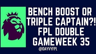 BENCH BOOST OR TRIPLE CAPTAIN?! FPL DOUBLE GAMEWEEK 35 TIPS! FANTASY PREMIER LEAGUE FPL 2018/2019!