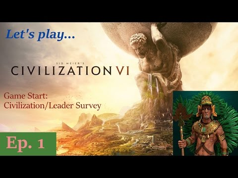 Episode 1: Game Start: Civilization/Leader Survey -- Civilization VI: Aztec King