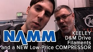 Winter NAMM 2017: Keeley D&ampM Drive (That Pedal Show), Filaments and LOW PRICED Compressor
