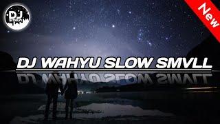 DJ WAHYU SLOW SMVLL ORIGINAL REMIX 2018