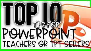 Top 10 PowerPoint Tips for Teachers or TPT Sellers