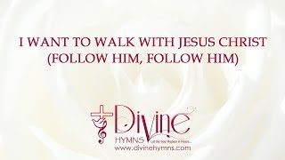 I Want To Walk With Jesus Christ Song Lyrics Video