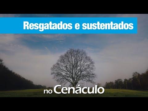 Resgatados e sustentados | no Cenáculo 19/06/2020