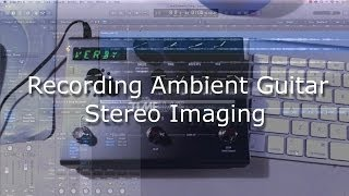 Ambient Guitar Recording Techniques - Stereo Imaging (Strymon Timeline, Logic Pro X, Izotope Ozone)