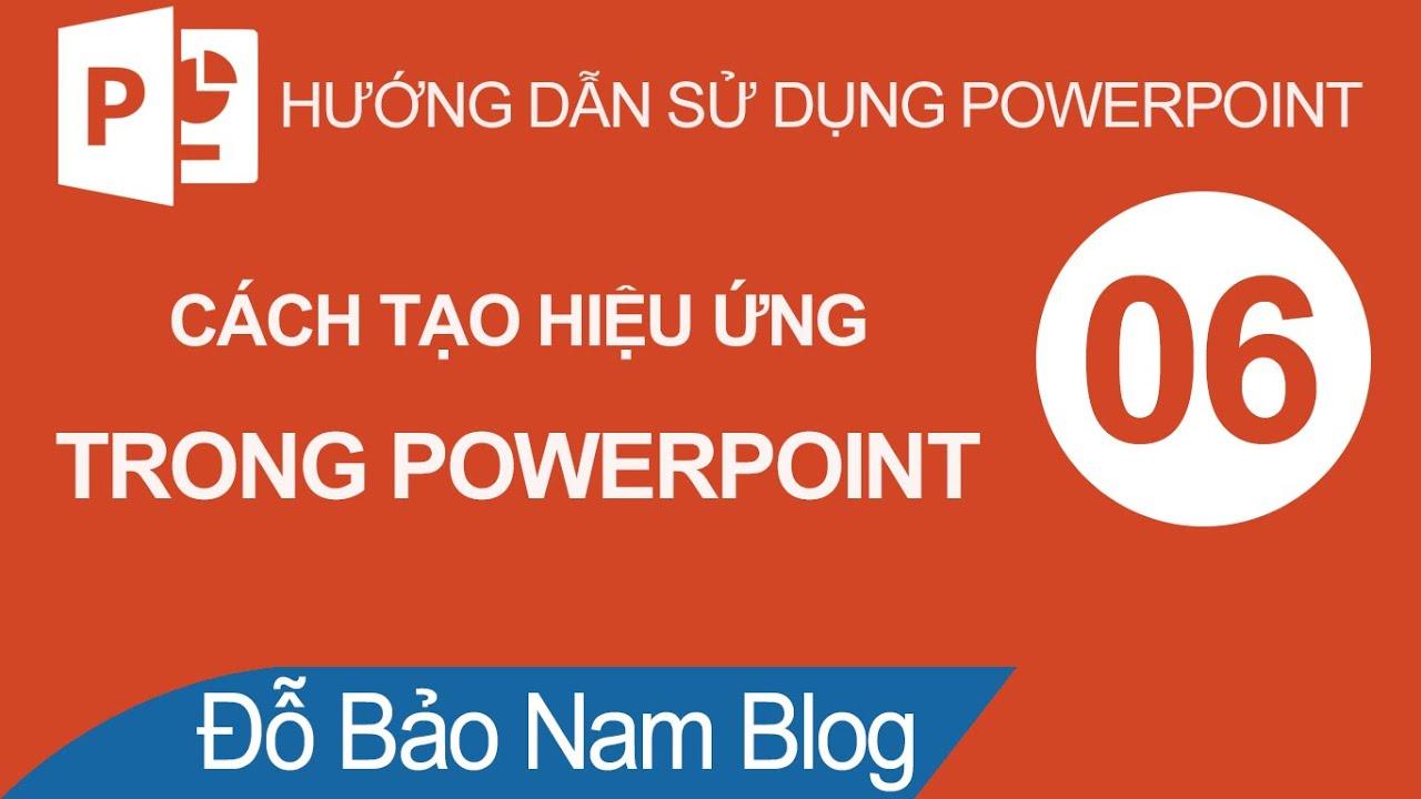 Hướng dẫn cách tạo hiệu ứng trong Powerpoint chuyên nghiệp từ A-Z