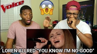 "The Voice - Loren Allred : You Know I'm No Good"" (REACTION)"