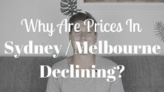 Why Are Prices In Sydney / Melbourne Declining?