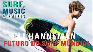 O FUTURO DO SURF MUNDIAL | ELI HANNEMAN