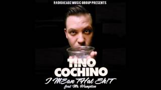 "Tino Cochino feat. Mr. Hampton - ""I Mean That Shit"" (Clean)  VERSION"