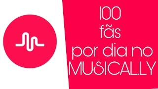 Como ter 100 fãs por dia no Musical.ly ❤🍃/CAMILY BALBO