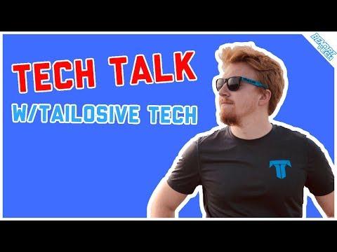 Tech Talk w/Tailosive Tech