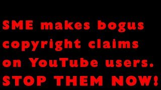 SME is making bogus copyright claims to bully YouTube users