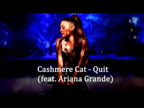 Cashmere Cat - Quit feat. Ariana Grande (Male Version)