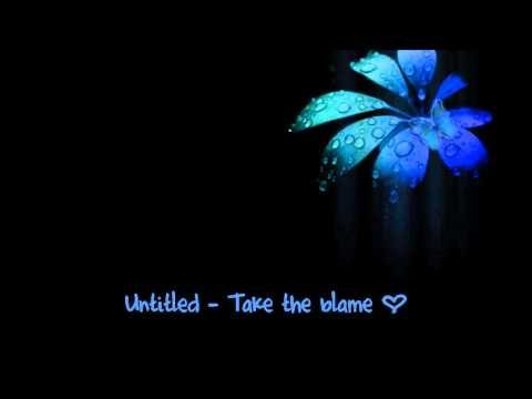 Untitled - Take the blame ♥