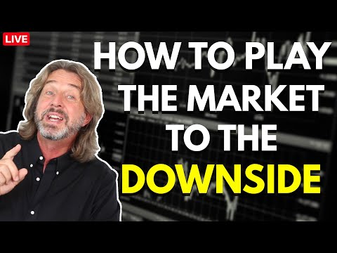 How To Play The Market To The Downside – Multiple Strategies To Do It