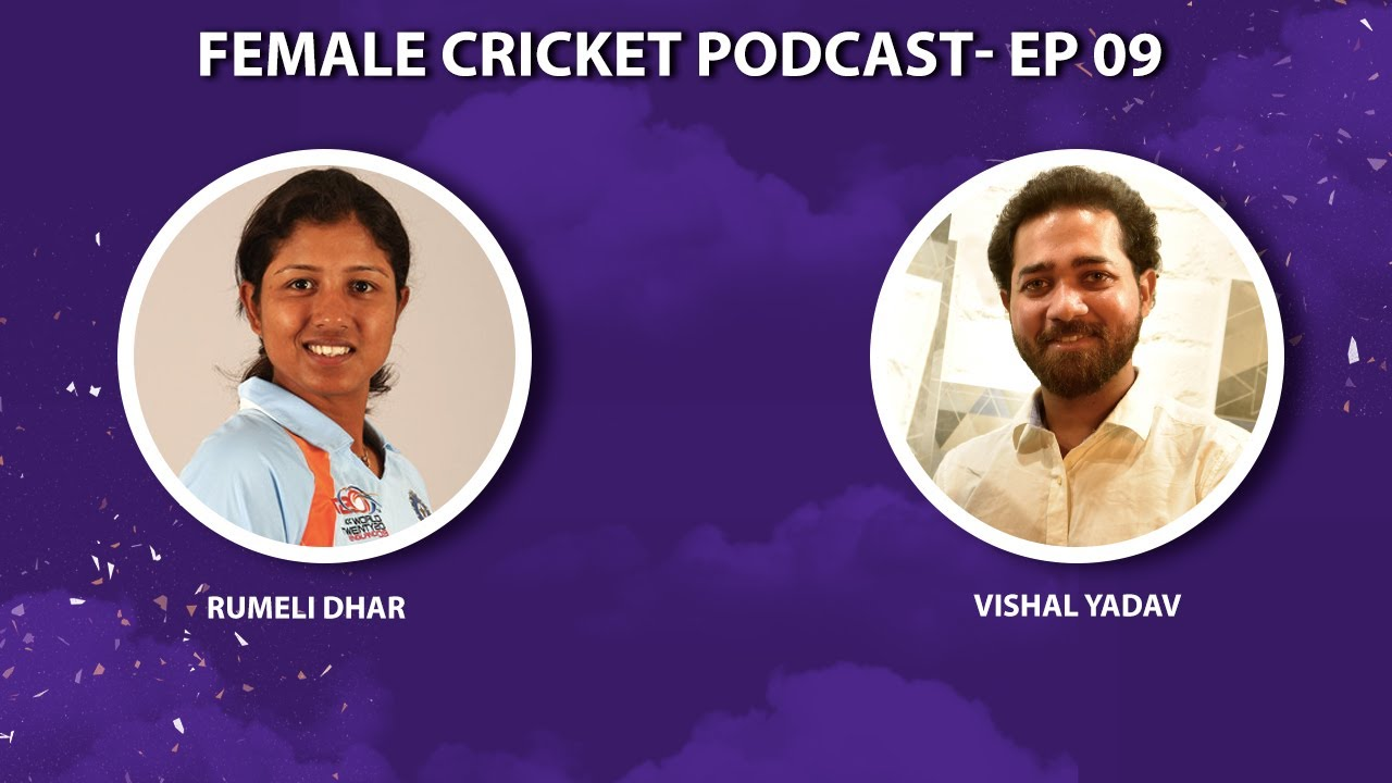 India's Comeback Queen ft. Rumeli Dhar | Female Cricket Podcast