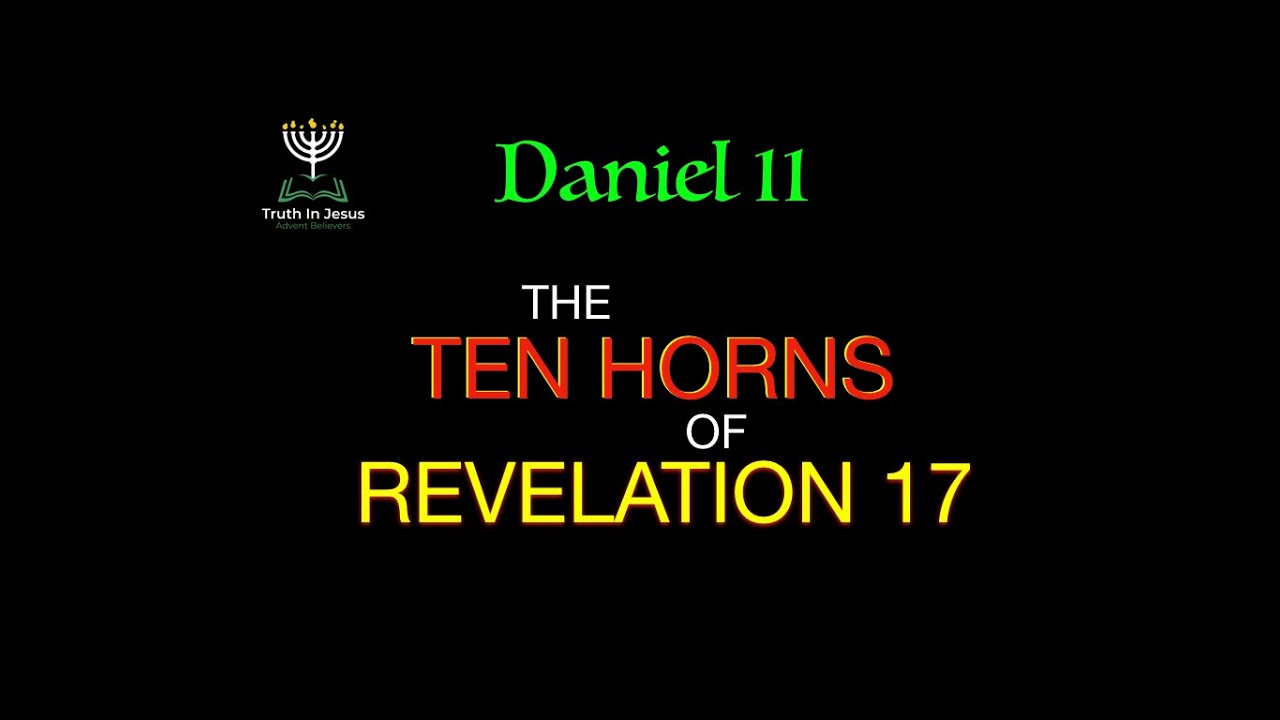DANIEL 11 - TEN HORNS OF REVELATION 17 | DemetriusLEACH