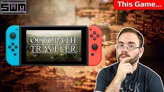 I HAVE to talk about Octopath Traveler