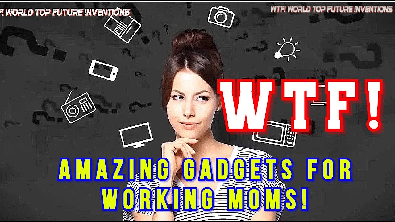 7 WTF! Amazing Gadgets for Working Moms! Awesome Fun Smart CooL!