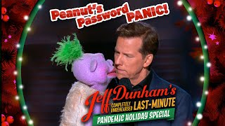Peanut's Password Panic! | JEFF DUNHAM'S Completely Unrehearsed Last-Minute Pandemic Holiday Special