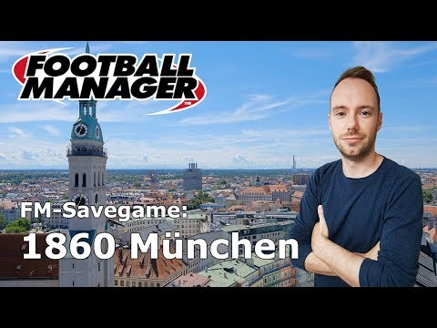 Let's Play Football Manager 2018: Savegame Contest #5 - 1860 München