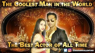 ACADEMY AWARDS BEST ACTOR OF ALL TIME - The Coolest Man in the World Ad #8 - SHAWN VALENTINO