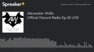 Official Discord Radio Ep.20 LIVE (part 5 of 5)