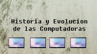 Video historia y evolución de las computadoras download MP3, 3GP, MP4, WEBM, AVI, FLV November 2017