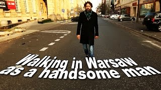 10 Hours of Walking in Warsaw as a handsome man