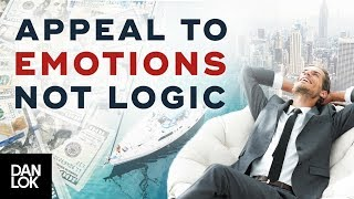 Arouse Emotions, Don't Sell Logic - How To Sell - Dan Lok