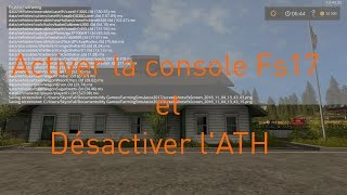 Tutoriel Activer la console Fs17 et désactiver l'ATH