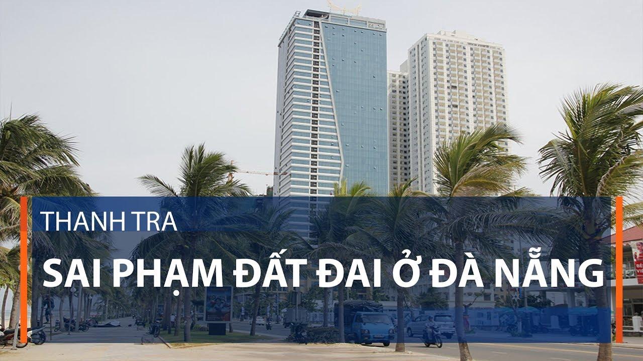 Thanh tra sai phạm đất đai ở Đà Nẵng | VTC1
