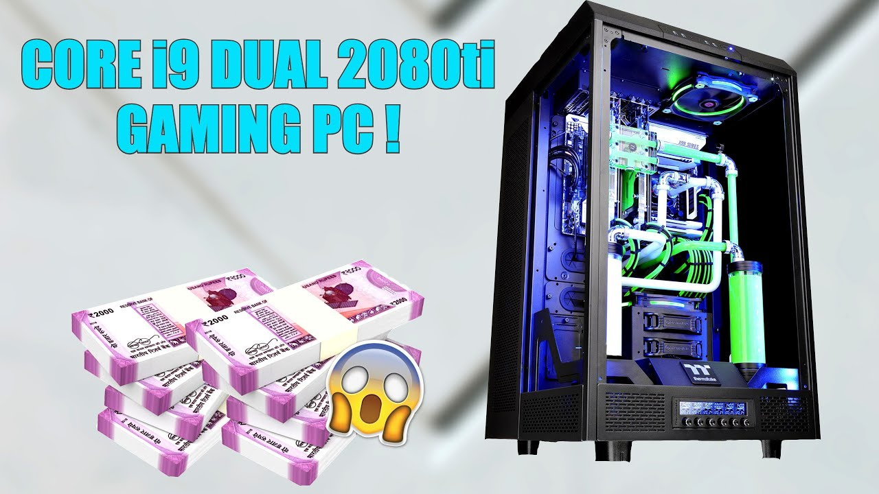 Download Rs. 13 Lakh+ Gaming PC with Core i9 & Dual 2080Ti : Over $ 20,000 of Parts