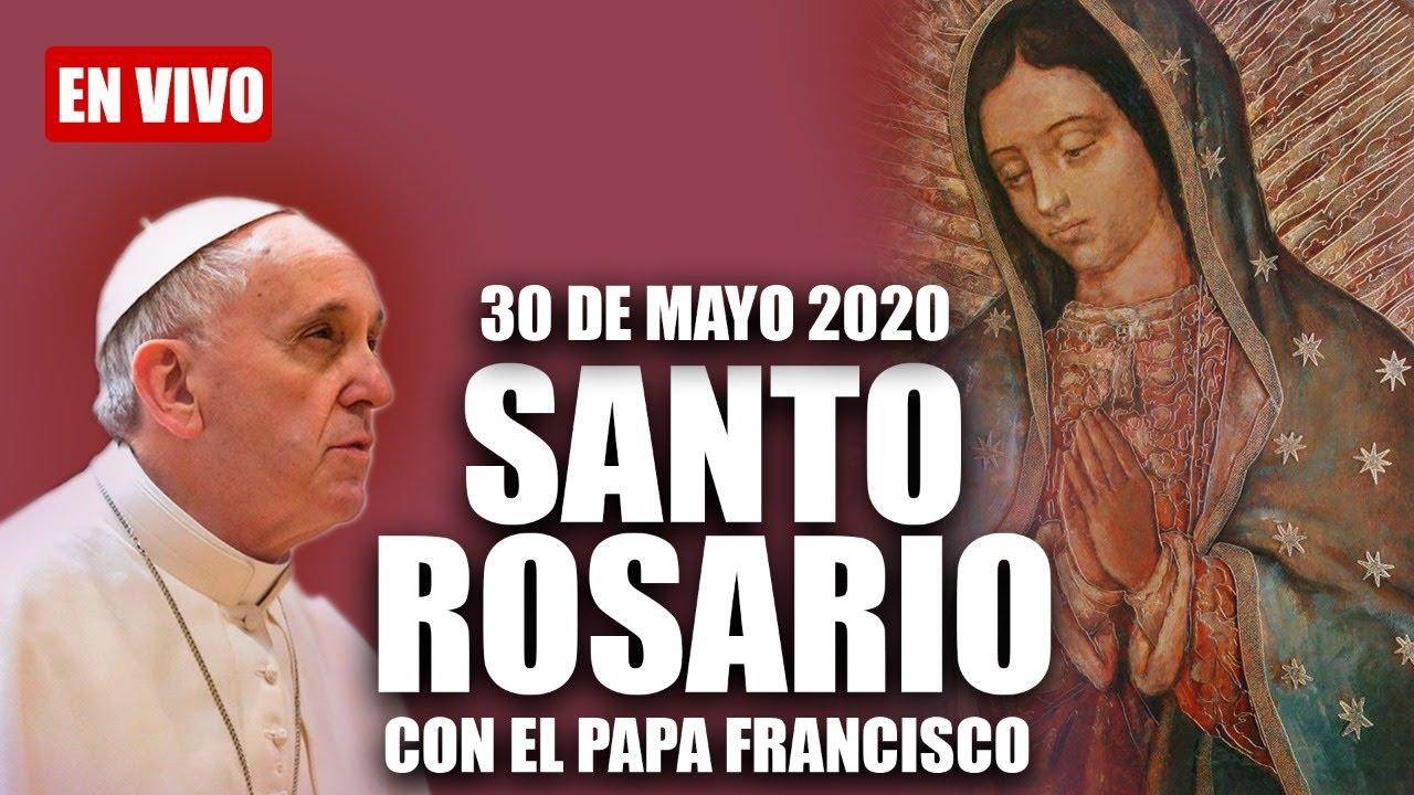 Santo Rosario de Hoy con el PAPA FRANCISCO (30 DE MAYO DE 2020)