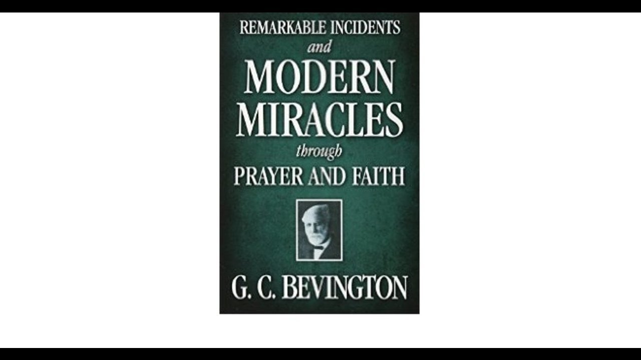 Chapter 1 - Remarkable Incidents And Modern Miracles Through Prayer And Faith by G. C. Bevington