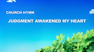 """Judgment Awakened My Heart"" 