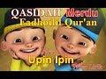 New Qosidah Fadhoilil Qur'an Video lirik Cover Upin Ipin ~ Sholawat Merdu Upin Ipin Terbaru Fadhoili