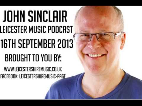 Leicester Music Podcast Presented by John Sinclair 16th September 2013