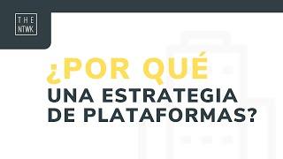 #5 TheNTWKPills   ¿Por qué una estrategia de plataformas?
